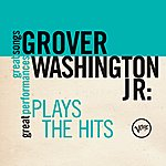 Grover Washington, Jr. Plays The Hits (Great Songs/Great Performances)