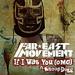 Far East Movement If I Was You (Omg)