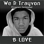 B-Love We R Trayvon (Trayvon's Testimony)