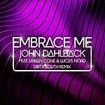 John Dahlbäck Embrace Me (Dirty South Remix) (Feat. Urban Cone & Lucas Nord)