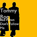 Tommy Roe Bad News Don't Follow Me