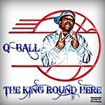 Q Ball The King Round Here