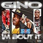 Gino Im Bout It
