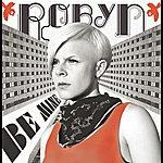 Robyn Be Mine! (Maxi Single)