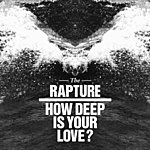 The Rapture How Deep Is Your Love?