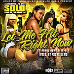 Solo Let Me Hit Right Now (Feat. Phunk Dawg & De2uce)