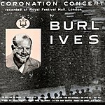 Burl Ives Coronation Concert, Recorded At Royal Festival Hall, London