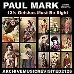 Paul Mark 12½ Geishas Must Be Right