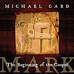 Michael Card Mark: The Beginning Of The Gospel