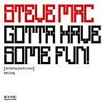 Steve Mac Gotta Have Some Fun