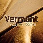 Vermont The Dark Corner - Single