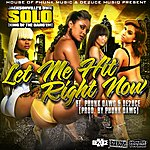 Solo Let Me Hit Right Now (Radio Edit) (Feat. Phunk Dawg & De2uce)