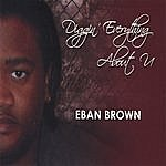 Eban Brown Diggin' Everything About U