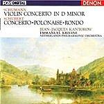 Jean-Jacques Kantorow Robert Schumann: Violin Concerto In D Minor - Franz Schubert: Concerto, Polonaise, Rondo