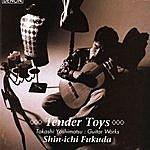 Shin-Ichi Fukuda Tender Toys: Guitar Works By Takashi Yoshimatsu