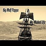 Big Wolf Pappa My Wicked Life