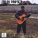 John Primer Blues On Solid Ground