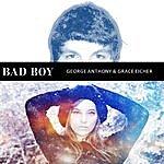 George Anthony Bad Boy (Feat. Grace Eicher)