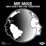 Mr. Mike Why Can't We Live Together