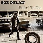 Bob Dylan Bob Dylan: Fixin' To Die