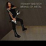 Tommy Skeoch Brand Of Metal