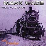 Mark Wade Wrong Road To Take