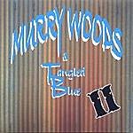 Murry Woods & Tangled Blue Murry Woods & Tangled Blue II