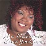 Bernadette Since You Came