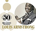 Louis Armstrong 50 Reasons To Love: Louis Armstrong