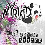 The Myriad When Pandas Attack