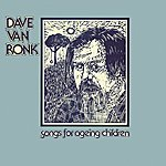 Dave Van Ronk Songs For Ageing Children
