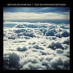 Return To Forever The Mothership Returns