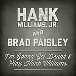 Hank Williams, Jr. I'm Gonna Get Drunk And Play Hank Williams (Feat. Brad Paisley)
