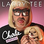 Larry Tee Charlie! (Remixes)