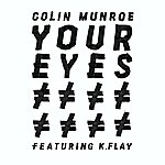 Colin Munroe Your Eyes (Feat. K. Flay)