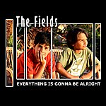 Fields Everything Is Gonna Be Alright