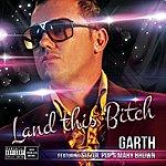 Garth Land This Bitch