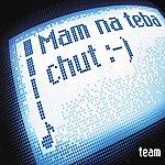 The Team Mam Na Teba Chut :-) (Slovak Version)