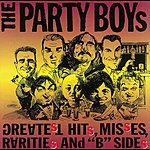 """The Party Boys Greatest Hits, Misses, Raritied And """"B"""" Sides"""