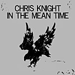 Chris Knight In The Mean Time