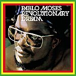 Pablo Moses Revolutionary Dream
