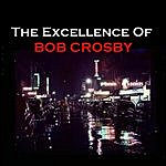 Bob Crosby The Excellence Of Bob Crosby