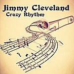 Jimmy Cleveland Crazy Rhythm (Remastered)
