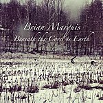 Brian Marquis Beneath The Cover Is Earth