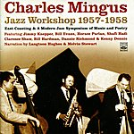 Charles Mingus Jazz Workshop 1957 - 1958: East Coasting & Modern Jazz Symposium Of Music And Poerty