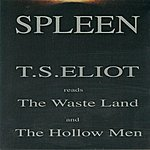 Spleen T.S. Eliot Reads The Waste Land And The Hollow Men