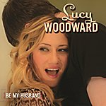 Lucy Woodward Be My Husband
