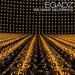 DJ Egadz We Want Neutrinos