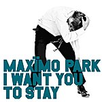 Maximo Park I Want You To Stay