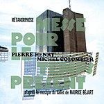 Pierre Henry Pierre Henry - Métamorphose-Messe Pour Le Temps Présent